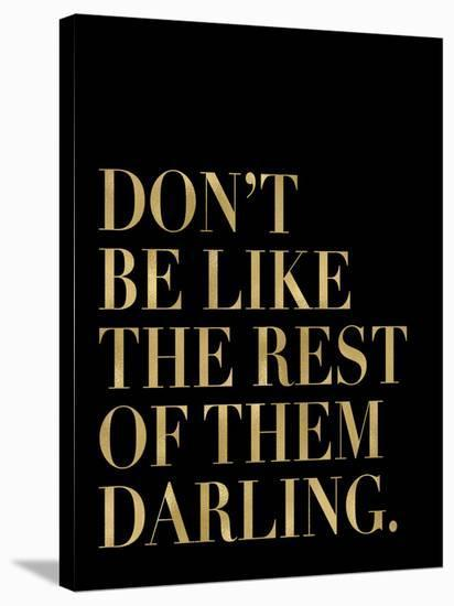 Don?t Be Like Them Golden Black-Amy Brinkman-Stretched Canvas Print