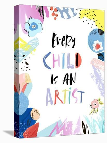 Every Child Is An Artist--Stretched Canvas Print