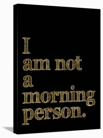 I Am Not Morning Person Golden Black-Amy Brinkman-Stretched Canvas Print