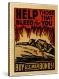 """""""Help Those That Bleed For You -- Buy US War Bonds!""""  1943"""