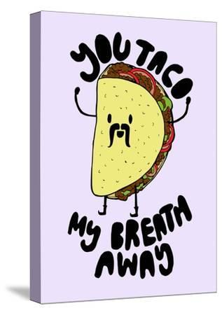 You Taco--Stretched Canvas Print