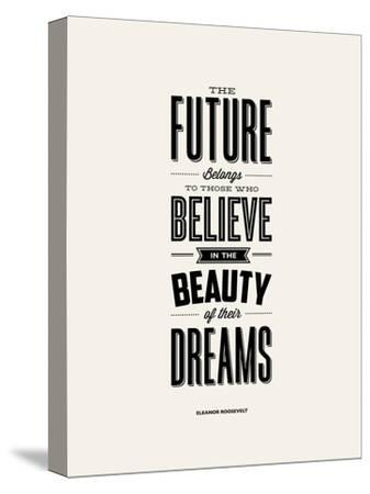 The Future Belongs to Those Who Believe (Eleanor Roosevelt)-Brett Wilson-Stretched Canvas Print
