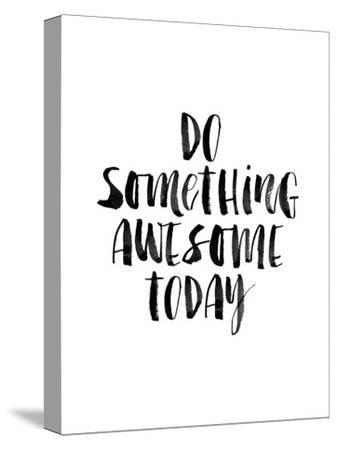 Do Something Awesome Today-Brett Wilson-Stretched Canvas Print