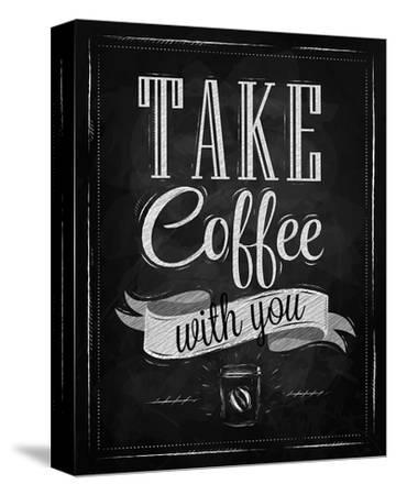 Take Coffee With You-Sign--Stretched Canvas Print