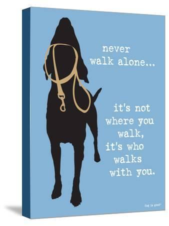 Never Walk Alone-Dog is Good-Stretched Canvas Print