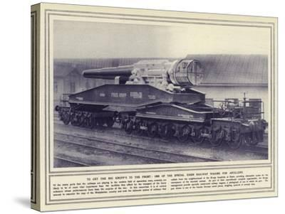 To Get the Big Krupp's to the Front, One of the Special Essen Railway Wagons for Artillery--Stretched Canvas Print