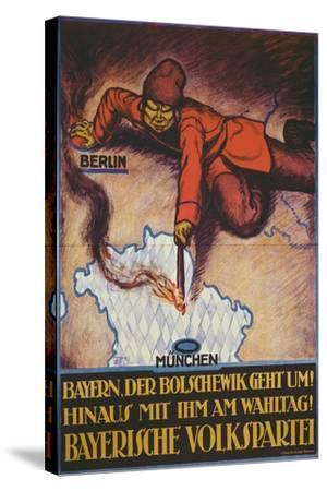 Bavaria, the Bolshevik Is Coming! Get Rid of Him on Polling Day!--Stretched Canvas Print