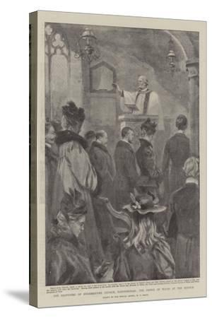 The Reopening of Shernbourne Church, Sandringham, the Prince of Wales at the Service-William T^ Maud-Stretched Canvas Print