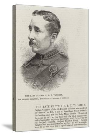 The Late Captain E B T Vaughan, 6th Punjaub Infantry, Murdered by Dacoits in Burmah--Stretched Canvas Print