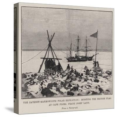 The Jackson-Harmsworth Polar Expedition, Hoisting the British Flag at Cape Flora, Franz Josef Land--Stretched Canvas Print