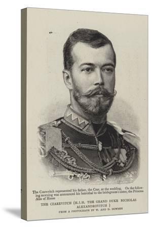 The Czarevitch, Hir the Grand Duke Nicholas Alexandrovitch--Stretched Canvas Print
