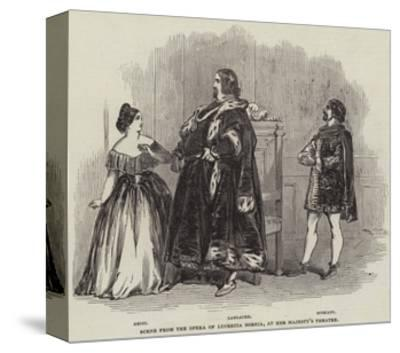 Scene from the Opera of Lucrezia Borgia, at Her Majesty's Theatre--Stretched Canvas Print