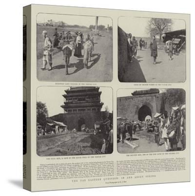 The Far Eastern Question, in and About Peking--Stretched Canvas Print