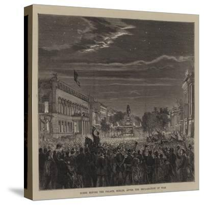 Scene before the Palace, Berlin, after the Declaration of War--Stretched Canvas Print
