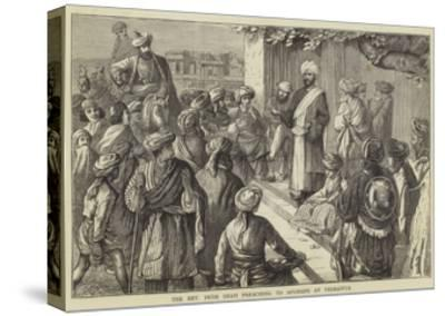 The Reverend Imam Shah Preaching to Afghans at Peshawur--Stretched Canvas Print