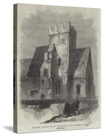 Ancient Church of St Doulough, Near Dublin, Lately Restored--Stretched Canvas Print
