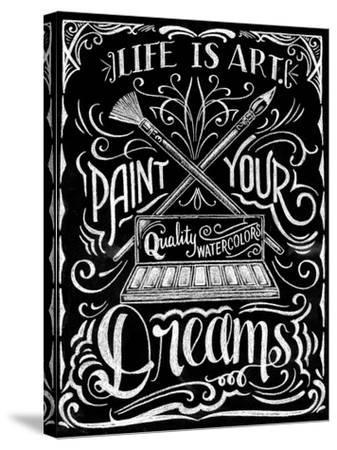 Life Is Art Paint Your Dreams-CJ Hughes-Stretched Canvas Print