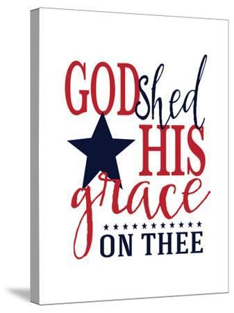 God Shed His Grace-Alli Rogosich-Stretched Canvas Print