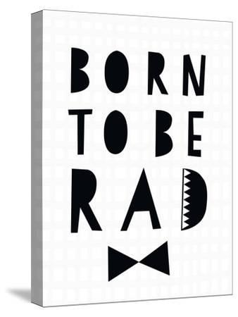 Born to Be Rad-Seventy Tree-Stretched Canvas Print