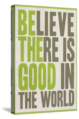 Believe There Is Good In The World--Stretched Canvas Print
