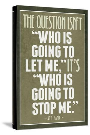 Who Is Going To Stop Me Ayn Rand--Stretched Canvas Print