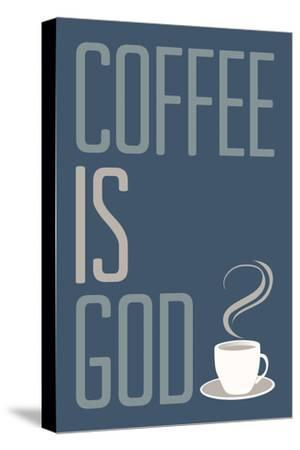 Coffee Is God Humor Poster--Stretched Canvas Print