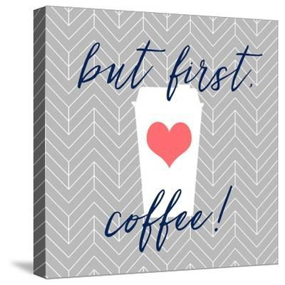 But First, Coffee!-Bella Dos Santos-Stretched Canvas Print