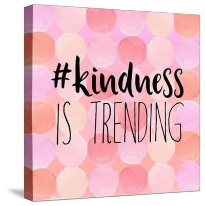 #Kindness Is Trending-Bella Dos Santos-Stretched Canvas Print