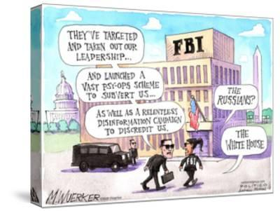 FBI. They've targeted and taken out our leadership …. The Russians? The White House.-Matt Wuerker-Stretched Canvas Print