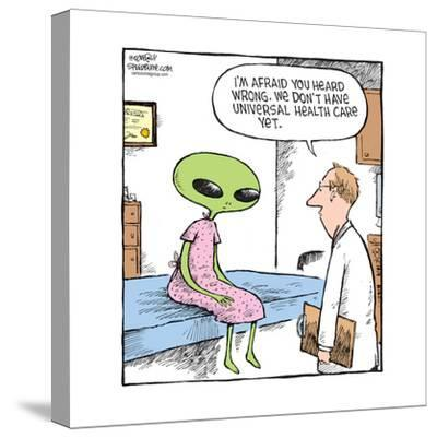 Speed Bump? - I'm afraid you heard wrong. We don't have universal health care yet.-Dave Coverly-Stretched Canvas Print