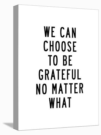 We Can Choose to Be Grateful No Matter What-Brett Wilson-Stretched Canvas Print
