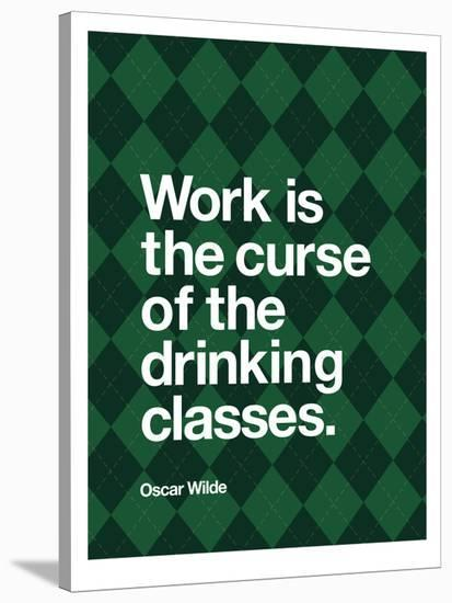 Work is the Curse of the Drinking Classes-Brett Wilson-Stretched Canvas Print