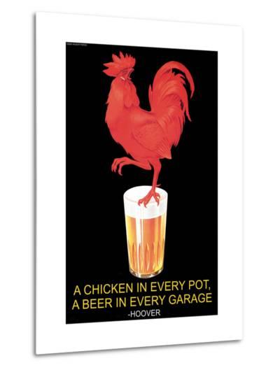 A Chicken in Every Pot, A Beer in Every Garage--Metal Print