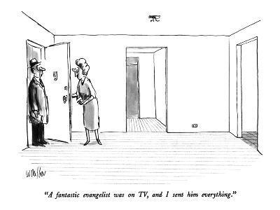 """A fantastic evangelist was on TV, and I sent him everything."" - New Yorker Cartoon-Warren Miller-Premium Giclee Print"