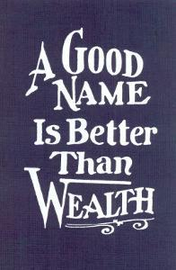 A Good Name is Better than Wealth
