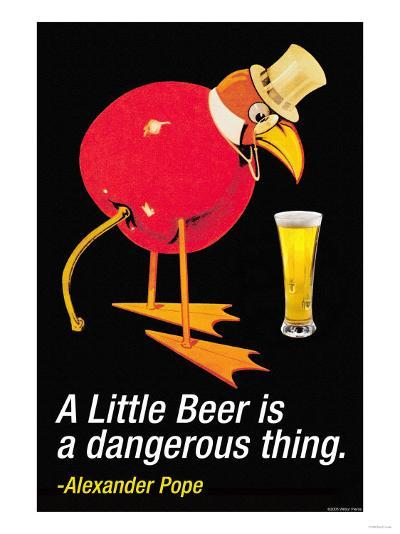 A Little Beer is a Dangerous Thing--Art Print