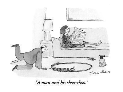 """A man and his choo-choo."" - New Yorker Cartoon-Victoria Roberts-Premium Giclee Print"