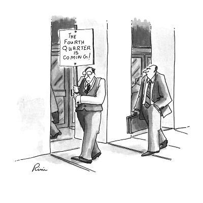 """A man in a business suit carrying a sign reading """"The Fourth Quarter is Co? - New Yorker Cartoon-J.P. Rini-Premium Giclee Print"""