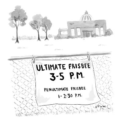 A sign on a fence reads: Ultimate Frisbee 3-5 PM Penultimate Frisbee 1-2:3? - New Yorker Cartoon-Emily Flake-Premium Giclee Print
