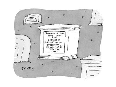 """(A tombstone for John W. Wilson reads """"Forgot to ask his doctor everything?"""" - New Yorker Cartoon-Peter C. Vey-Premium Giclee Print"""