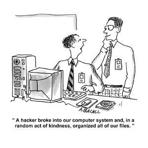 """""""A hacker broke into our computer system and, in a random act of kindness,?"""" - Cartoon by Aaron Bacall"""