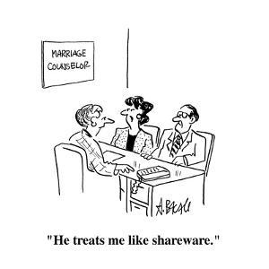 """""""He treats me like shareware."""" - Cartoon by Aaron Bacall"""