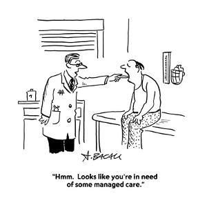 """""""Hmm.  Looks like you're in need of some managed care."""" - Cartoon by Aaron Bacall"""