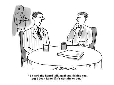 """I heard the board talking about kicking you, but I don't know if it's ups?"" - Cartoon"