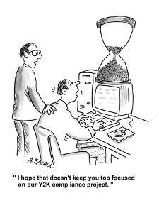 """""""I hope that doesn't keep you too focused on our Y2K compliance project."""" - Cartoon by Aaron Bacall"""