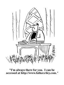"""""""I'm always there for you.  I can be accessed at http://www.father.riley.c?"""" - Cartoon by Aaron Bacall"""