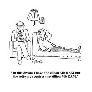 """""""In this dream I have one zillion Mb RAM but the software requires two zil?"""" - Cartoon by Aaron Bacall"""