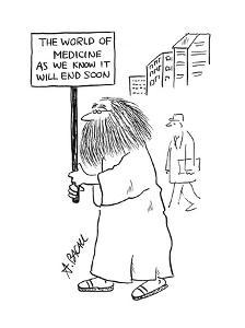 Man with sign that reads; 'The world of medicine as we know it will end so? - Cartoon by Aaron Bacall