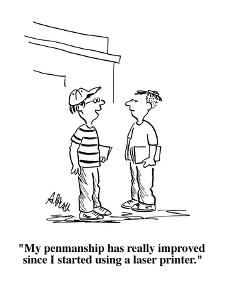 """""""My penmanship has really improved since I started using a laser printer."""" - Cartoon by Aaron Bacall"""