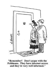 """""""Remember!   Don't argue with the Feldmans.  They have internet access and?"""" - Cartoon by Aaron Bacall"""